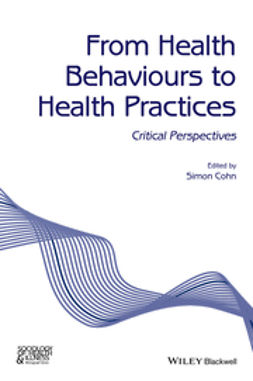 Cohn, Simon - From Health Behaviours to Health Practices: Critical Perspectives, ebook