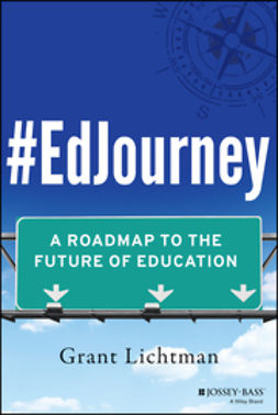 Lichtman, Grant - #EdJourney: A Roadmap to the Future of Education, e-kirja