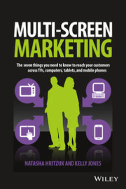 Hritzuk, Natasha - Multiscreen Marketing: The Seven Things You Need to Know to Reach Your Customers across TVs, Computers, Tablets, and Mobile Phones, ebook