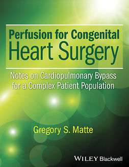 Matte, Gregory S. - Perfusion for Congenital Heart Surgery: Notes on Cardiopulmonary Bypass for a Complex Patient Population, ebook