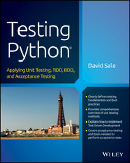 Sale, David - Testing Python: Applying Unit Testing, TDD, BDD and Acceptance Testing, ebook