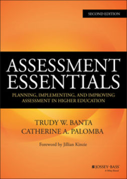 Banta, Trudy W. - Assessment Essentials: Planning, Implementing, and Improving Assessment in Higher Education, e-bok