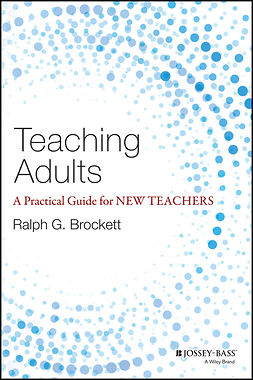 Brockett, Ralph G. - Teaching Adults: A Practical Guide for New Teachers, ebook