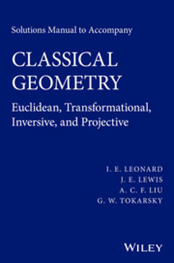 Leonard, I. E. - Solutions Manual to Accompany Classical Geometry: Euclidean, Transformational, Inversive, and Projective, ebook