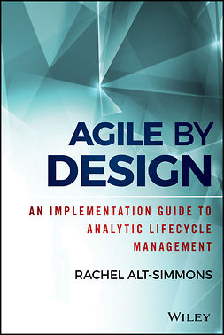 Alt-Simmons, Rachel - Agile by Design: An Implementation Guide to Analytic Lifecycle Management, e-kirja