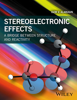 Alabugin, Igor V. - Stereoelectronic Effects: A Bridge Between Structure and Reactivity, ebook