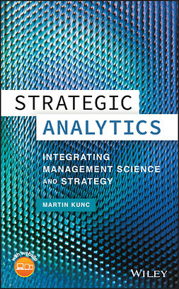 Kunc, Martin - Strategic Analytics: Integrating Management Science and Strategy, e-kirja