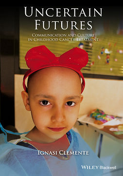 Clemente, Ignasi - Uncertain Futures: Communication and Culture in Childhood Cancer Treatment, e-kirja