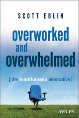 Eblin, Scott - Overworked and Overwhelmed: The Mindfulness Alternative, ebook