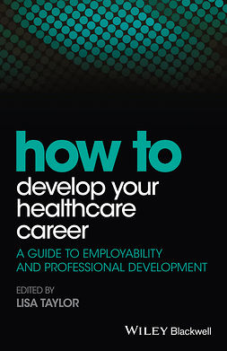 Taylor, Lisa E. - How to Develop Your Healthcare Career: A Guide to Employability and Professional Development, ebook