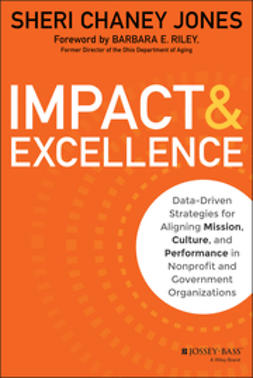 Jones, Sheri Chaney - Impact & Excellence: Data-Driven Strategies for Aligning Mission, Culture and Performance in Nonprofit and Government Organizations, ebook