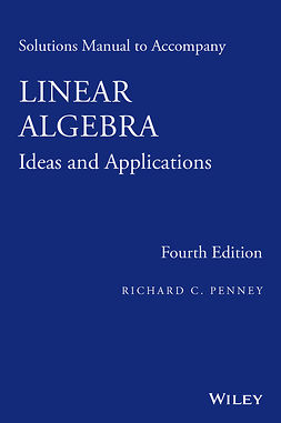 Penney, Richard C. - Solutions Manual to Accompany Linear Algebra: Ideas and Applications, ebook