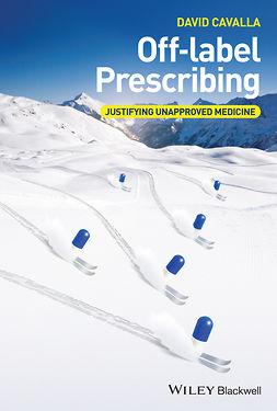 Cavalla, David - Off-label Prescribing: Justifying Unapproved Medicine, e-bok