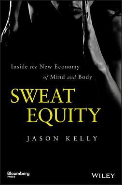 Kelly, Jason - Sweat Equity: Inside the New Economy of Mind and Body, e-bok