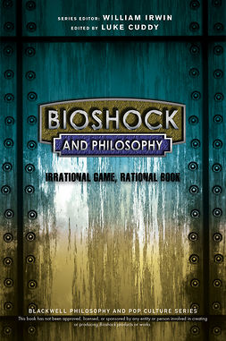 Cuddy, Luke - BioShock and Philosophy: Irrational Game, Rational Book, ebook