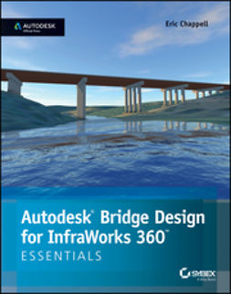 Chappell, Eric - Autodesk Bridge Design for InfraWorks 360 Essentials: Autodesk Official Press, ebook