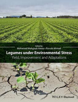 Ahmad, Parvaiz - Legumes under Environmental Stress: Yield, Improvement and Adaptations, e-kirja