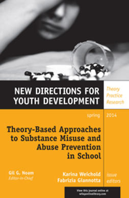 Weichold, Karina - Theory-Based Approaches to Substance Misuse and Abuse Prevention in School: New Directions for Youth Development, Number 141, ebook