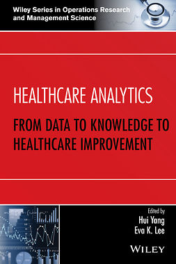 Lee, Eva K. - Healthcare Analytics: From Data to Knowledge to Healthcare Improvement, ebook