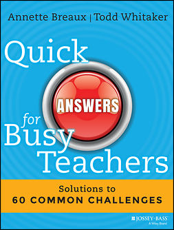 Breaux, Annette - Quick Answers for Busy Teachers: Solutions to 60 Common Challenges, ebook