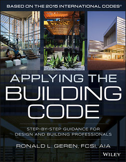 Geren, Ronald L. - Applying the Building Code: Step-by-Step Guidance for Design and Building Professionals, ebook