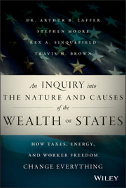Brown, Travis H. - An Inquiry into the Nature and Causes of the Wealth of States: How Taxes, Energy, and Worker Freedom will Change the Balance of Power Among States, ebook