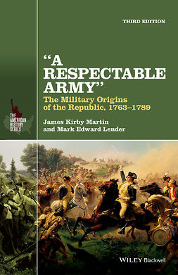 Lender, Mark Edward - A Respectable Army: The Military Origins of the Republic, 1763-1789, ebook