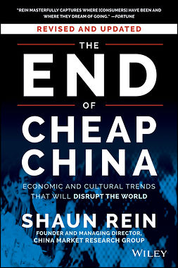 Rein, Shaun - The End of Cheap China, Revised and Updated: Economic and Cultural Trends That Will Disrupt the World, ebook