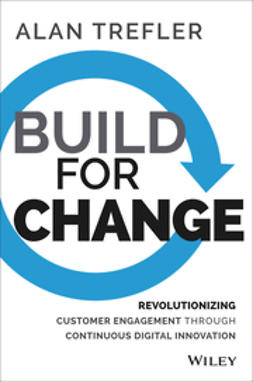Trefler, Alan - Build for Change: Revolutionizing Customer Engagement through Continuous Digital Innovation, ebook