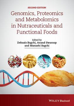 Bagchi, Debasis - Genomics, Proteomics and Metabolomics in Nutraceuticals and Functional Foods, e-kirja