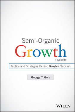 Geis, George T. - Semi-Organic Growth: Tactics and Strategies Behind Google's Success, ebook
