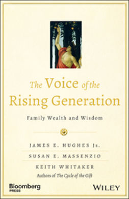 Hughes, James E. - The Voice of the Rising Generation: Family Wealth and Wisdom, e-kirja