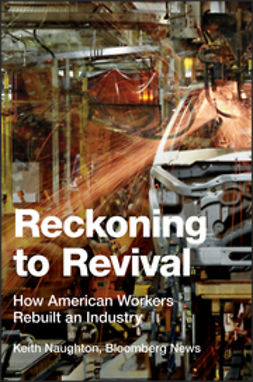 Naughton, Keith - Reckoning to Revival: How American Workers Rebuilt an Industry, ebook