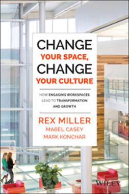 Miller, Rex - Change Your Space, Change Your Culture: How Engaging Workspaces Lead to Transformation and Growth, ebook