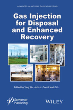 Carroll, John J. - Gas Injection for Disposal and Enhanced Recovery, ebook