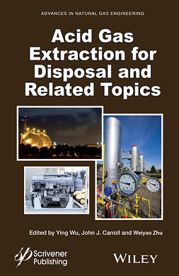 Carroll, John J. - Acid Gas Extraction for Disposal and Related Topics, ebook