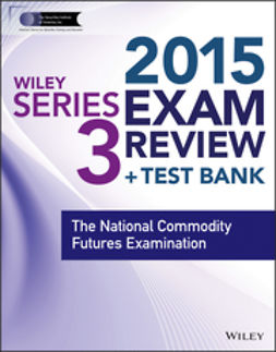 - Wiley Series 3 Exam Review 2015 + Test Bank: The National Commodity Futures Examination, ebook