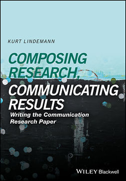 Lindemann, Kurt - Communicating Research, Communicating Results: Writing the Communication Research Paper, e-kirja