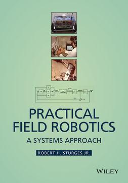 Sturges, Robert H. - Practical Field Robotics: A Systems Approach, ebook