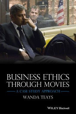Teays, Wanda - Business Ethics Through Movies: A Case Study Approach, e-kirja