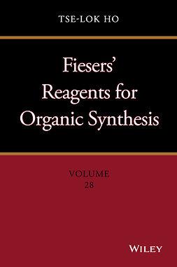 Ho, Tse-Lok - Fiesers' Reagents for Organic Synthesis, Volume 28, e-kirja
