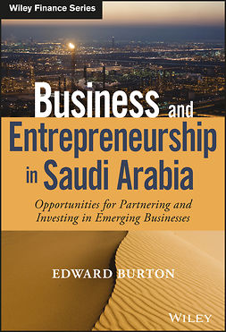 Burton, Edward - Business and Entrepreneurship in Saudi Arabia: Opportunities for Partnering and Investing in Emerging Businesses, ebook