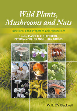 Barros, Lillian - Wild Plants, Mushrooms and Nuts: Functional Food Properties and Applications, ebook