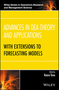 Tone, Kaoru - Advances in DEA Theory and Applications: With Extensions to Forecasting Models, ebook