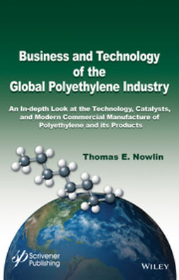 Nowlin, Thomas E. - Business and Technology of the Global Polyethylene Industry: An In-depth Look at the History, Technology, Catalysts, and Modern Commercial Manufacture of Polyethylene and Its Products, e-kirja