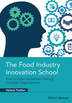 Traitler, Helmut - The Food Industry Innovation School: How to Drive Innovation through Complex Organizations, e-bok
