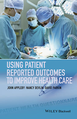 Appleby, John - Using Patient Reported Outcomes to Improve Health Care, ebook