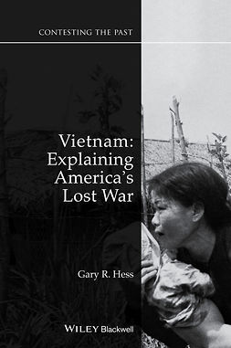Hess, Gary R. - Vietnam: Explaining America's Lost War, ebook