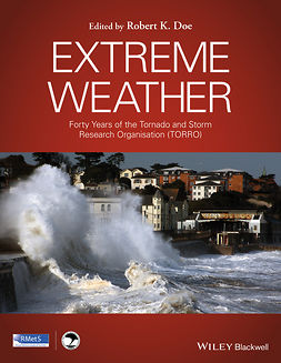 Doe, Robert K. - Extreme Weather: Forty Years of the Tornado and Storm Research Organisation (TORRO), ebook