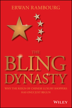 Rambourg, Erwan - The Bling Dynasty: Why the Reign of Chinese Luxury Shoppers Has Only Just Begun, ebook
